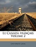 Le Canada fran?ais Volume 2, Universite Laval, 1173143300