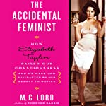 The Accidental Feminist: How Elizabeth Taylor Raised Our Consciousness and We Were Too Distracted by Her Beauty to Notice | M. G. Lord