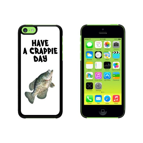 Have A Crappie Day - Fish Fishing Crappy Snap On Hard Protective Case for Apple iPhone 5C - Black