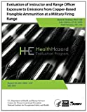 Evaluation of Instructor and Range Officer Exposure to Emissions from Copper-Based Frangible Ammunition at a Military Firing Range, Health Hazard Health Hazard Evaluation Program, 1494259990