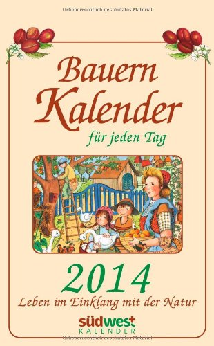 Bauernkalender für jeden Tag 2014 Textabreißkalender: Leben im Einklang mit der Natur