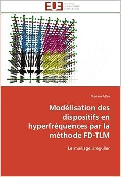 Modélisation des dispositifs en hyperfréquences par la méthode FD-TLM: Le maillage irrégulier (Omn.Univ.Europ.)