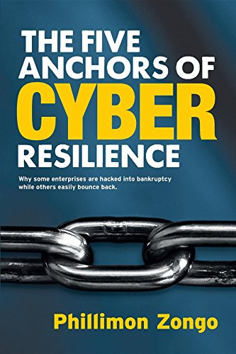 Pdf Technology The Five Anchors of Cyber Resilience: Why some enterprises are hacked into bankruptcy, while others easily bounce back