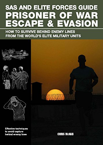 SAS and Elite Forces Guide Prisoner of War Escape & Evasion: How To Survive Behind Enemy Lines From The World's Elite Military Units - Elite Forces Manual