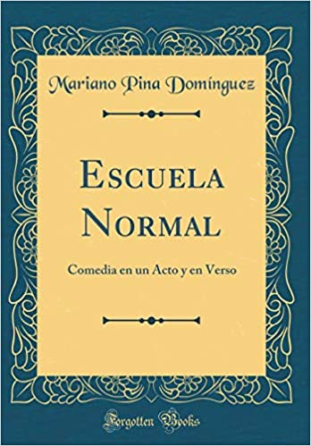 Escuela Normal: Comedia En Un Acto Y En Verso (Classic Reprint) (Spanish Edition): Mariano Pina Dominguez: 9781397183309: Amazon.com: Books