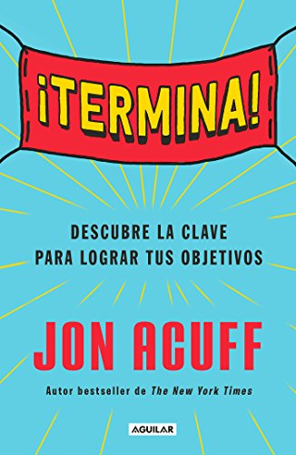 ¡Termina! Regálate el Don de hacer las cosas / Finish Give Yourself the Gift  of Done  [Acuff, Jon] (Tapa Blanda)