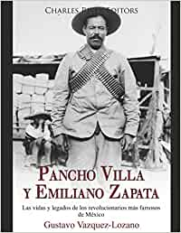Pancho Villa y Emiliano Zapata: Las vidas y legados de los revolucionarios más famosos de México
