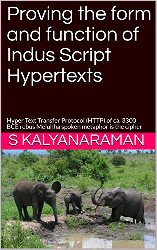 Proving the form and function of Indus Script Hypertexts: Hyper Text Transfer Protocol (HTTP) of ca. 3300 BCE rebus Meluhha spoken metaphor is the cipher by [Kalyanaraman, S]
