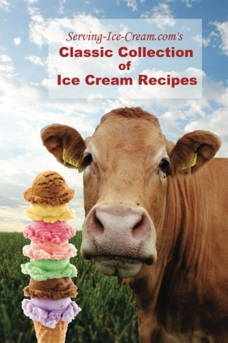 Serving-Ice-Cream.com's Classic Collection of Ice Cream Recipes by Serving-Ice-Cream.com
