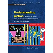 Understanding Justice: An introduction to Ideas, Perspectives and Controversies in Modern Penal Therory: An Introduction to Ideas, Perspectives and Controversies ... in Modern Penal Theory (Crime and Justice)