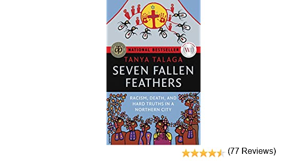 d7c432978 Seven Fallen Feathers: Racism, Death, and Hard Truths in a Northern City:  Tanya Talaga: 9781487002268: Books - Amazon.ca