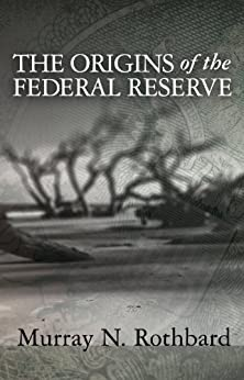 The Origins of the Federal Reserve by [Rothbard, Murray N.]