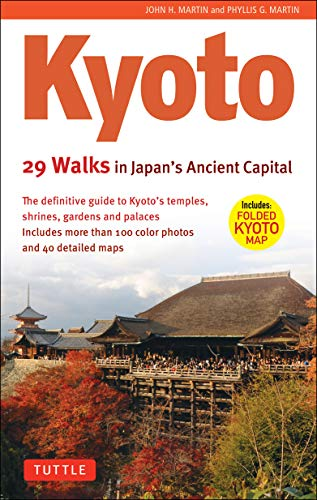 Kyoto, 29 Walks in Japan's Ancient Capital: The Definitive Guide to Kyoto's Temples, Shrines, Gardens and Palaces (Best Gardens In Kyoto)