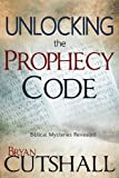 img - for Unlocking The Prophecy Code: Biblical Mysteries Revealed by Bryan Cutshall (2013-07-01) book / textbook / text book
