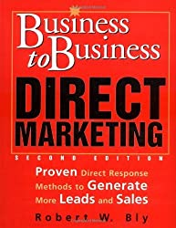Business-to-Business Direct Marketing: Proven Direct Response Methods to Generate More Leads and Sales, Second Edition