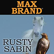 Rusty Sabin: A Western Story Audiobook by Max Brand Narrated by Peter Ganim