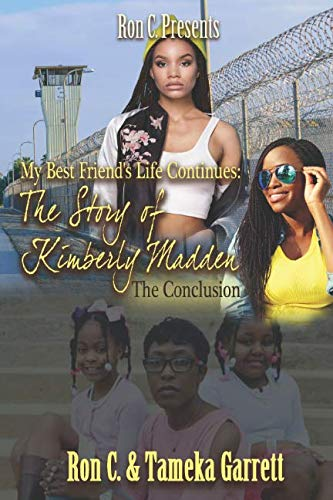 My Best Friend's Life Continues: The Story Of Kimberly Madden The Conclusion (My Best Friend's Life: The Story Of Kimberly Madden)
