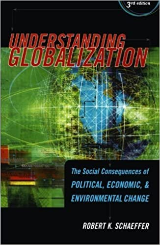 Understanding Globalization Social Consequences of Political, Economic, and Environmental Change by Schaeffer, Robert K. [Rowman & Littlefield Publishers,2005] Third Edition