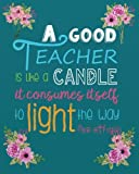a good teacher is like a candle it consumes itself to light the way for others teacher notebook teacher gift journal planner teacher appreciation appreciation gift book series volume 3