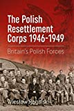 The Polish Resettlement Corps 1946-1949: Britain's Polish Forces