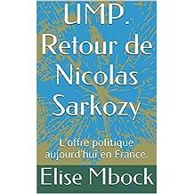 UMP. Retour de Nicolas Sarkozy: L'offre politique aujourd'hui en France. (French Edition)