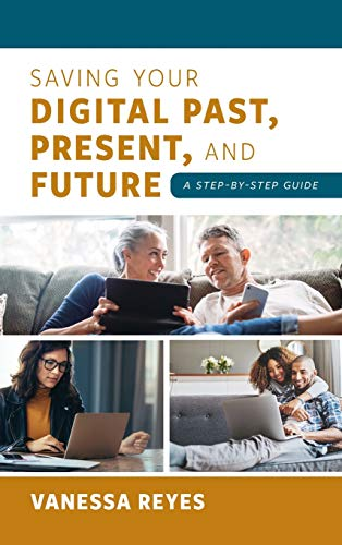 Book Cover: Saving Your Digital Past, Present, and Future: A Step-by-Step Guide