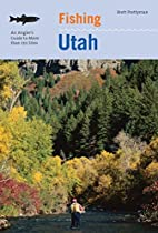 FISHING UTAH: AN ANGLER'S GUIDE TO MORE THAN 170 PRIME FISHING SPOTS (FISHING SERIES)