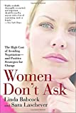 Women Don't Ask: The High Cost of Avoiding Negotiation-and Positive Strategies for Change