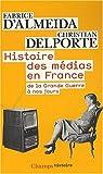 Histoire des médias en France de la Grande Guerre à nos jours par Almeida