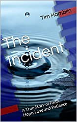 The Incident: A True Story of Faith, Hope, Love and Patience