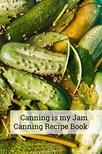 Canning is my Jam `Canning recipe Book: 6x9 inch 100 pages recipe book for canning recipes by Canningisthejam Press