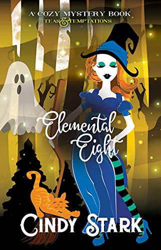 Elemental Eight: A Cozy Mystery (Teas and Temptations Book 8) by [Stark, Cindy]