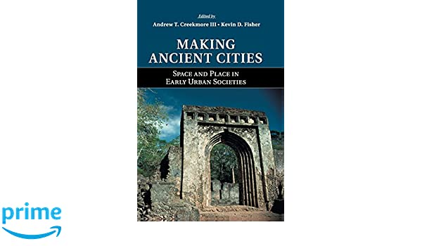 Making Ancient Cities: Space and Place in Early Urban Societies