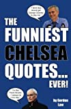 img - for The Funniest Chelsea Quotes... Ever! book / textbook / text book