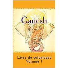 Ganesh: Livre de coloriages volume 1 (French Edition)