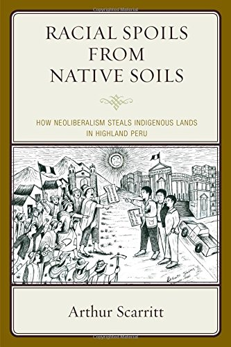Racial Spoils From Native Soils: How Neoliberalism Steals Indigenous Lands In Highland Peru