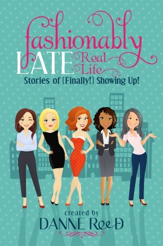 Fashionably Late: Real Life Stories of (Finally!) Showing Up! (Volume 2)