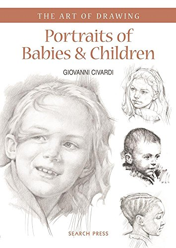 Portraits Of Babies & Children: With Character And Expression (The Art Of Drawing)