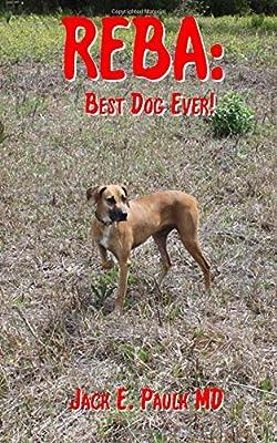 Reba: Best Dog Ever: Dr, Jack E  Paulk: 9781724729897