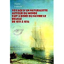 Voyage d'un naturaliste autour du monde  fait à bord du navire le Beagle de 1831 à 1836 (avec Illustrations): Edition intégrale (Voyages et découvertes)