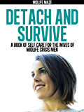 Detach and Survive: A Book of Self-Care for the Wives of Midlife Crisis Men (English Edition)