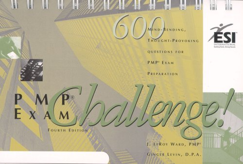 Pmp Challenge!: 480 Mind-Bending, Thought-Provoking Questions for Pmp Exam Preparation