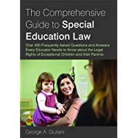 The Comprehensive Guide to Special Education Law: Over 400 Frequently Asked Questions and Answers Every Educator Needs to Know about the Legal Rights of Exceptional Children and their Parents