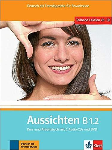 Aussichten B1.2 Kurs- und Arbeitsbuch mit 2 Audio-CDs und DVD