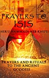 Prayers to Isis: Prayers and rituals to the ancient Goddess