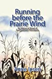 Running Before the Prairie Wind, Anne Ipsen, 0578027313