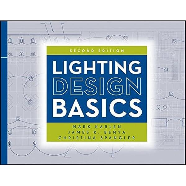 Lighting Design Basics Karlen Mark Benya James R Spangler Christina 9780470474273 Amazon Com Books