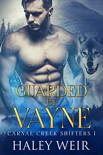 Guarded By Vayne (Carnal Creek Shifters Book 1)