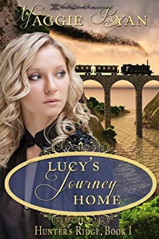 Lucy's Journey Home (Hunter's Ridge Book 1) by [Ryan, Maggie]