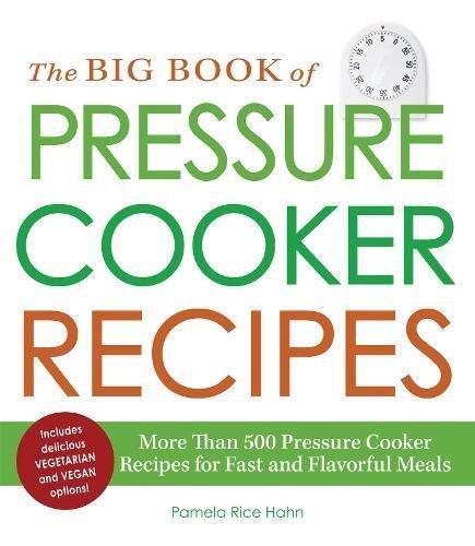 The Big Book of Pressure Cooker Recipes: More Than 500 Pressure Cooker Recipes for Fast and Flavorful Meals
